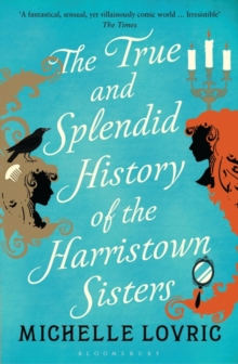 The True and Splendid History of the Harristown Sisters, Paperback Book