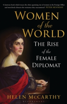 Women of the World : The Rise of the Female Diplomat, Hardback Book