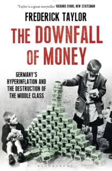 The Downfall of Money : Germany's Hyperinflation and the Destruction of the Middle Class, Paperback / softback Book