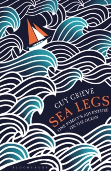 Sea Legs : One Family's Adventure on the Ocean, Paperback Book