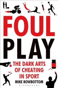 Foul Play : The Dark Arts of Cheating in Sport, Paperback Book