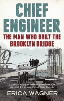 Chief Engineer : The Man Who Built the Brooklyn Bridge, Hardback Book