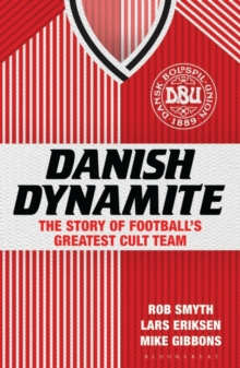 Danish Dynamite : The Story of Football's Greatest Cult Team, Paperback Book