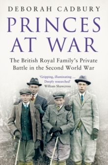 Princes at War : The British Royal Family's Private Battle in the Second World War, Paperback Book