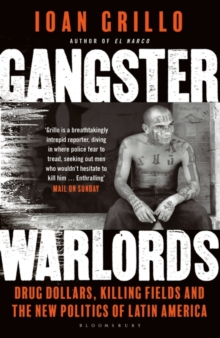 Gangster Warlords : Drug Dollars, Killing Fields, and the New Politics of Latin America, Paperback Book