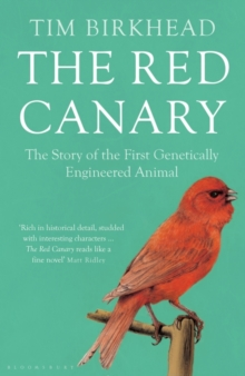 The Red Canary : The Story of the First Genetically Engineered Animal, Paperback Book
