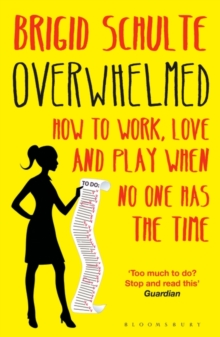 Overwhelmed : How to Work, Love and Play When No One Has the Time, Paperback / softback Book