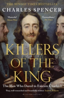 Killers of the King : The Men Who Dared to Execute Charles I, Paperback Book