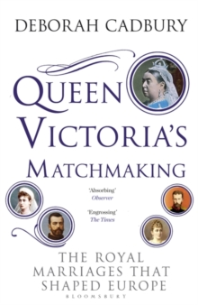 Queen Victoria's Matchmaking : The Royal Marriages that Shaped Europe, Paperback / softback Book