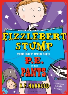 Fizzlebert Stump: The Boy Who Did P.E. in His Pants, Paperback Book