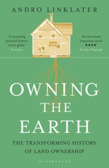 Owning the Earth : The Transforming History of Land Ownership, Paperback Book