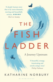 The Fish Ladder : A Journey Upstream, Paperback / softback Book