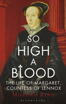 So High a Blood : The Life of Margaret, Countess of Lennox, Hardback Book