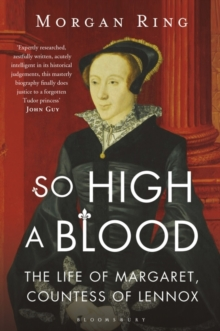 So High a Blood : The Life of Margaret, Countess of Lennox, Paperback Book