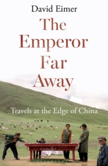 The Emperor Far Away : Travels at the Edge of China, Paperback Book