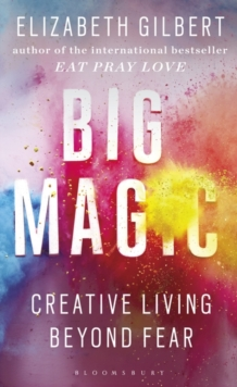 Big Magic : Creative Living Beyond Fear, Paperback / softback Book