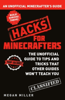 Hacks for Minecrafters : An Unofficial Minecrafters Guide, Paperback Book