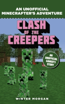 Minecrafters: Clash of the Creepers : An Unofficial Gamer's Adventure, Paperback Book