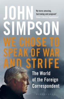 We Chose to Speak of War and Strife : The World of the Foreign Correspondent, Paperback / softback Book