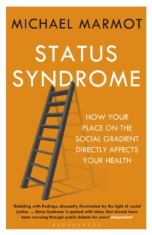 Status Syndrome : How Your Place on the Social Gradient Directly Affects Your Health, Paperback Book