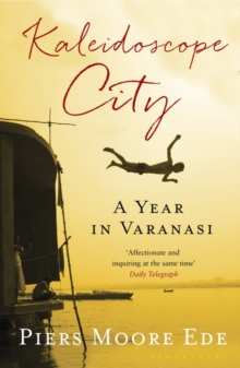 Kaleidoscope City : A Year in Varanasi, Paperback Book