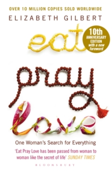 Eat Pray Love : One Woman's Search for Everything, Paperback Book