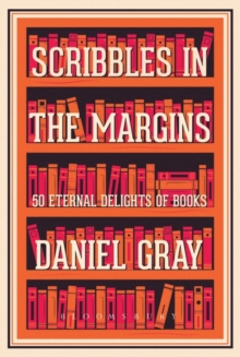Scribbles in the Margins : 50 Eternal Delights of Books SHORTLISTED FOR THE BOOKS ARE MY BAG READERS AWARDS!, Hardback Book