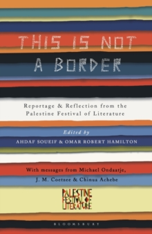 This is Not a Border : Reportage & Reflection from the Palestine Festival of Literature, Paperback Book