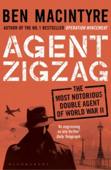 Agent Zigzag : The True Wartime Story of Eddie Chapman: Lover, Traitor, Hero, Spy, Paperback / softback Book