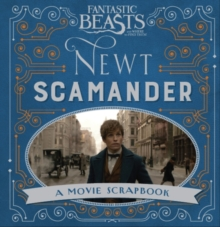 Fantastic Beasts and Where to Find Them - Newt Scamander : A Movie Scrapbook, Hardback Book