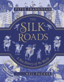 The Silk Roads : A New History of the World - Illustrated Edition, Hardback Book
