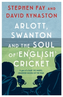 Arlott, Swanton and the Soul of English Cricket, Paperback / softback Book