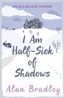 I Am Half-Sick of Shadows : A Flavia de Luce Mystery Book 4, Paperback Book