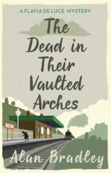 The Dead in Their Vaulted Arches : A Flavia de Luce Mystery Book 6, Paperback Book