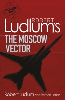 Robert Ludlum's The Moscow Vector : A Covert-One Novel, Paperback Book