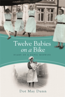 Twelve Babies on a Bike : Diary of a Pupil Midwife, Paperback Book
