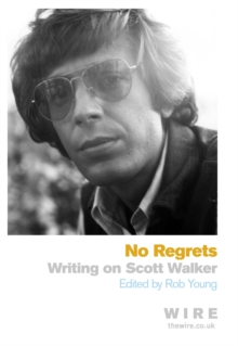 No Regrets : Writings on Scott Walker, Paperback Book