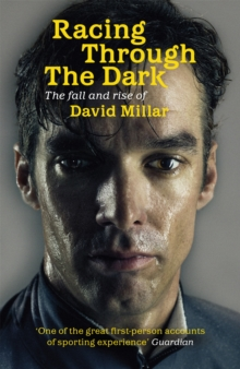 Racing Through the Dark : The Fall and Rise of David Millar, Paperback Book