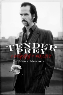 Tender Prey : A Biography of Nick Cave, Hardback Book