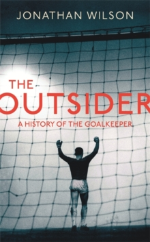 The Outsider : A History of the Goalkeeper, Hardback Book