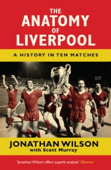 The Anatomy of Liverpool : A History in Ten Matches, Paperback / softback Book