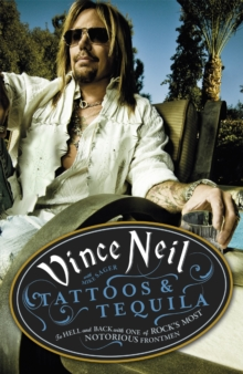 Tattoos & Tequila : To Hell and Back With One Of Rock's Most Notorious Frontmen, Paperback / softback Book