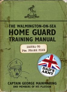 The Walmington-on-Sea Home Guard Training Manual : As Used by Dad's Army, Paperback / softback Book