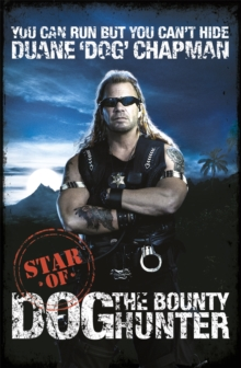 You Can Run But You Can't Hide : Star of Dog the Bounty Hunter, Paperback / softback Book