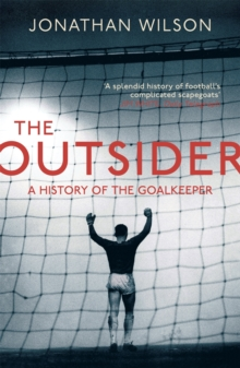 The Outsider : A History of the Goalkeeper, Paperback Book