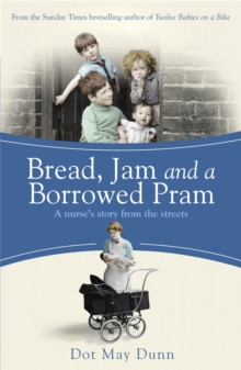 Bread, Jam and a Borrowed Pram : A Nurse's Story from the Streets, Paperback Book