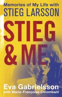Stieg and Me : Memories of My Life with Stieg Larsson, Paperback Book