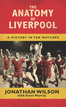 The Anatomy of Liverpool : A History in Ten Matches, Hardback Book