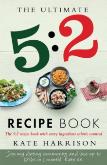 The Ultimate 5:2 Diet Recipe Book : Easy, Calorie-Counted Fast Day Meals You'll Love, Paperback Book