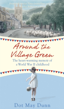Around the Village Green : The Heart-Warming Memoir of a World War II Childhood, Paperback / softback Book